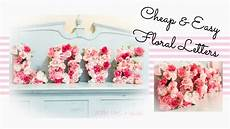 cheap easy dollar store floral letters diy wedding party decorations youtube
