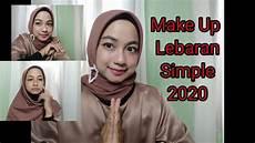 Tutorial Makeup Lebaran Simple 2020 Untuk Pergi Ke Rumah