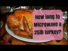 how long to microwave a 25 pound turkey youtube
