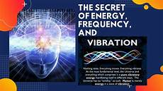the secret of energy frequency and vibration what you