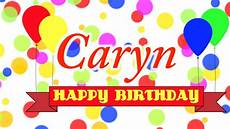 happy birthday bilder happy birthday caryn song
