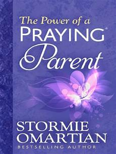 the power of a praying parent full pdf power of a praying parent the by stormie omartian for the bible study app ipad iphone