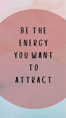 be the energy you want to attract positive energy quotes