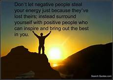 don t let negative people steal your energy just because