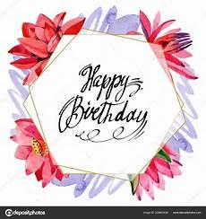 Aquarell Malvorlagen Happy Birthday Lotus Flowers Happy Birthday Handwriting Calligraphy