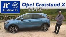 Opel Crossland Fahrbericht - 2017 opel crossland x 1 2 110 ps at fahrbericht der