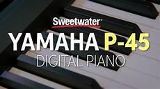 yamaha digital piano p 45 transpose yamaha p 45 digital piano review sweetwater