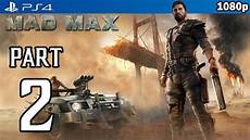mad max ps4 mad max walkthrough part 2 ps4 gameplay no commentary