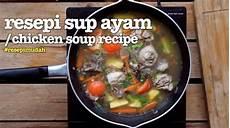 Resepi Sup Ayam Mudah Dan Confirm Sedap Gambar
