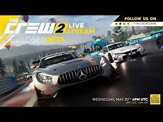 date beta the crew 2 the crew 2 closed beta official livestream