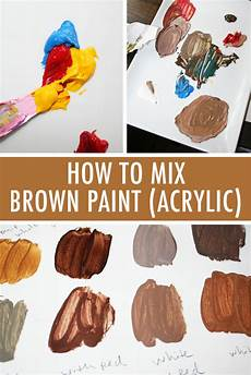 what colors of acrylic paint make brown color mixing 101 how to mix brown paint in acrylic