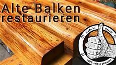 Alte Holzbalken Behandeln - alte holz balken restaurieren aufbereiten hobeln