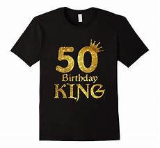 50th birthday king t shirt 50 years 50th birthday