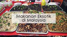 Kak Makanan Eksotik Di Malaysia Eztakaful