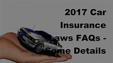 auto insurance laws 2017 car insurance laws faqs some details about