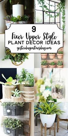 Home Decor Ideas With Plants by 9 Fixer Style Plant Decor Ideas Gardening