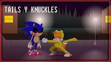 tails y knuckles reencuentro con sonic exe animaci 243 n youtube
