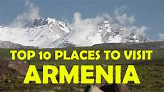 top 10 places to visit in armenia armenia tourist