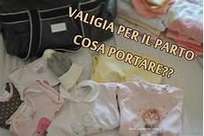 cosa portare in ospedale per parto tutto l occorrente da mettere in valigia per il parto la