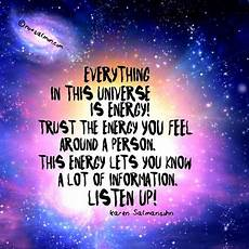 everything in this universe is energy trust the energy