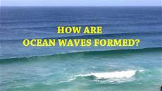how are ocean waves formed youtube