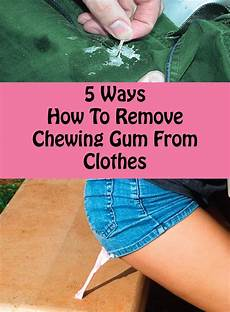 Chewing Gum How To Remove Chewing Gum From Clothes Diy