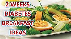 diabetes breakfast ideas 2 weeks diabetes breakfast ideas youtube
