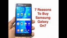 7 reasons why you should buy samsung galaxy on7 youtube