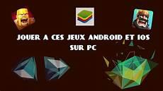 Jouer A Ces Jeux Ios Et Android Sur Pc