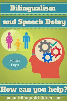 bilingualism and speech delay how can you help speechdelay bilingualism multilingualism