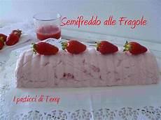 semifreddo alle fragole bimby semifreddo alle fragole con salsa i pasticci di terry