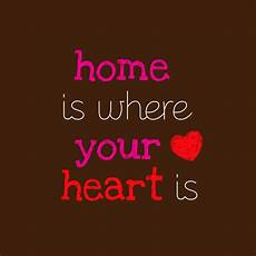 home is where your heart is quotes quotesgram