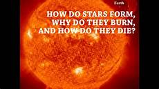 how stars form why stars burn and how stars die astronomy made easy youtube