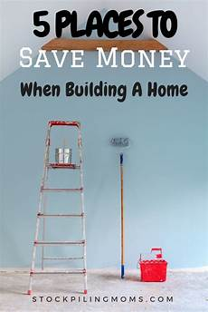 how to save money when building a house 5 places to save money when building a home