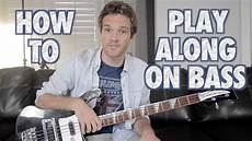 how to play a bass guitar how to play along on bass guitar