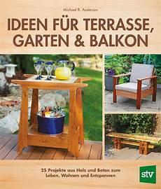 Ideen Wohnen Garten Leben - ideen f 252 r terrasse garten balkon