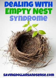 empty nest syndrom dealing with empty nest saving dollars sense