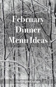 Cottage Dinner Menu by February Dinner Menu Ideas An Oregon Cottage