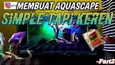 Part 2 Tutorial Membuat Aquascape Simple Tapi Keren