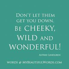 zitate astrid lindgren my beautiful words be cheeky and wonderful