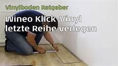 wineo vinylboden letzte reihe verlegen