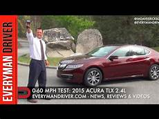 2015 acura tlx 0 60 how fast 0 60 mph 2015 acura tlx 2 4l on everyman driver
