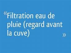 filtration eau de pluie avant cuve filtration eau de pluie regard avant la cuve 48