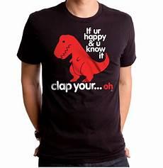 Dino Shirt tyrannosaurus sad t rex dinosaur if ur are happy u