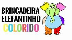 jogos e brincadeiras elefantinho colorido youtube