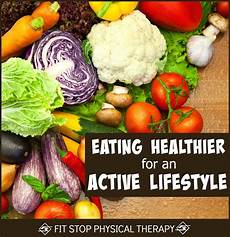 eat healthy for an active life fit stop physical therapy