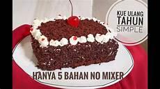 Resep Kue Ulang Tahun Kue Enak 5 Bahan No Mixer Cake