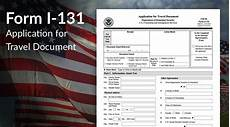form i 131 application for travel everything you need to know immigration learning center