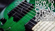 How To Make A Cheap 7 String Guitar Awesome