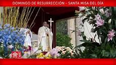 papa francisco domingo de resurrecci 243 n santa misa